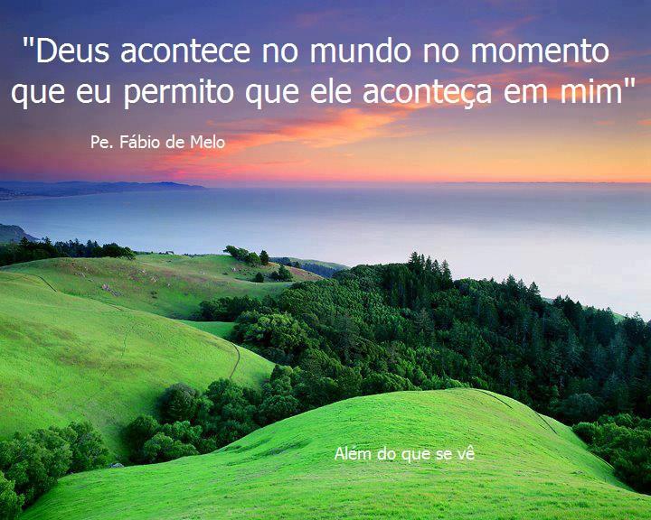 Deus Acontece No Mundo No Momento Que Eu Permito Que Ele Aconteça Em